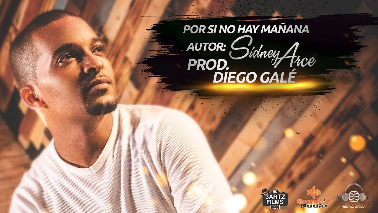 Por si no hay Mañana - Sidney Arce ft. Diego Galé | Noticias de Buenaventura, Colombia y el Mundo