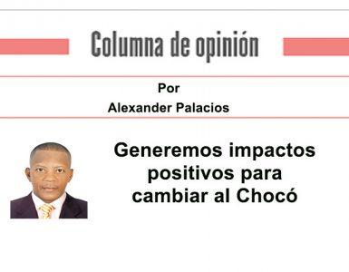 Generemos impactos positivos para cambiar al Chocó
