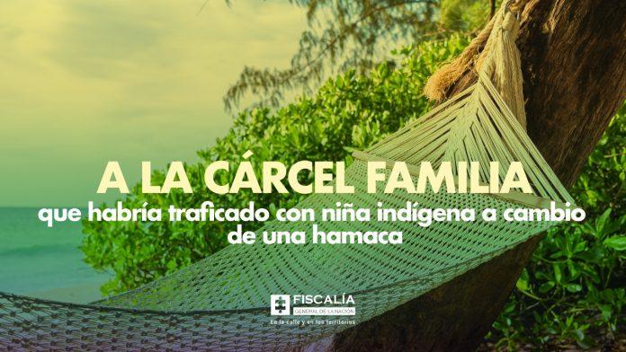 A la cárcel familia que habría traficado con niña indígena a cambio de una hamaca