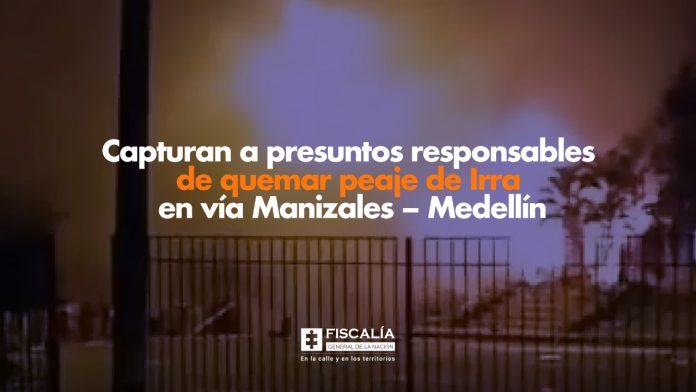 Capturan a presuntos responsables de quemar peaje de Irra en vía Manizales – Medellín