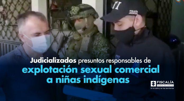 Judicializados presuntos responsables de explotación sexual comercial a niñas indígenas