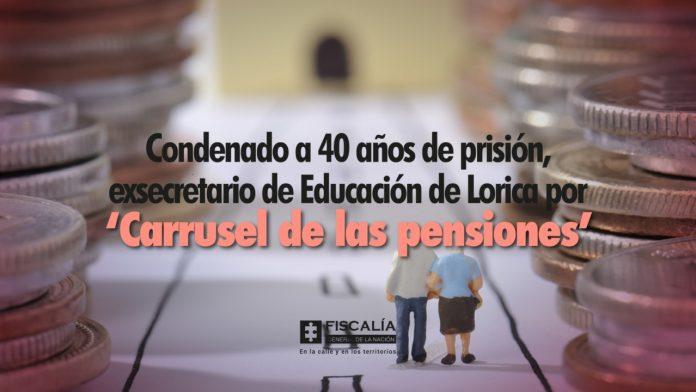 Condenado a 40 años de prisión exsecretario de Educación de Lorica por 'carrusel de las pensiones'