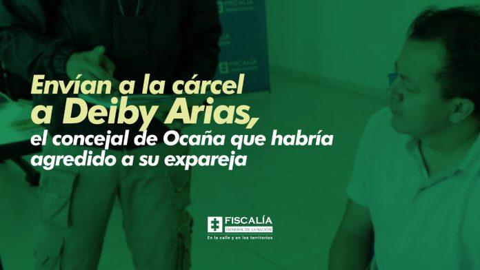 Envían a la cárcel a Deiby Arias, el concejal de Ocaña que habría agredido a su expareja