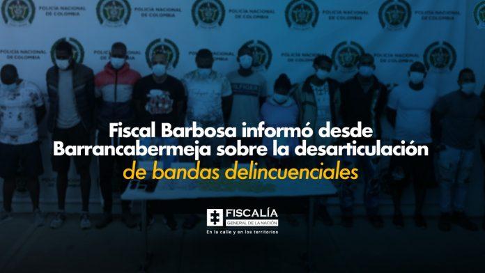 Fiscal Barbosa informó desde Barrancabermeja sobre la desarticulación de bandas delincuenciales