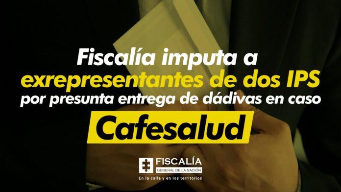 Fiscalía imputa a exrepresentantes de dos IPS por presunta entrega de dádivas en caso Cafesalud