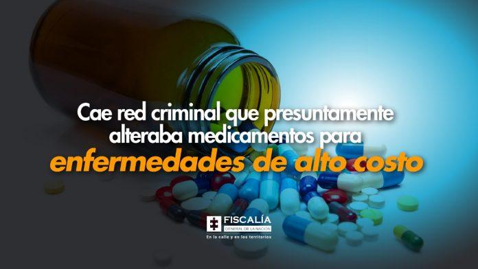 Cae red criminal que presuntamente alteraba medicamentos para enfermedades de alto costo