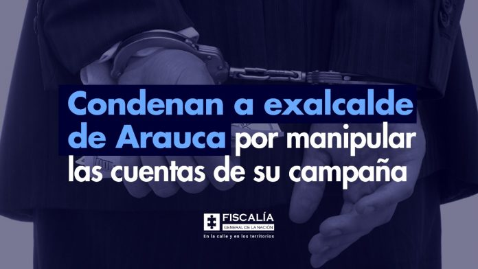 Condenan a exalcalde de Arauca por manipular las cuentas de su campaña