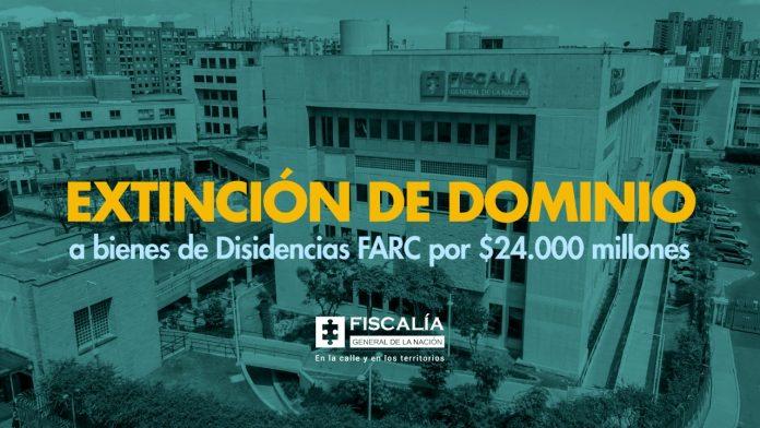 Extinción de dominio a bienes de Disidencias FARC por $24.000 millones