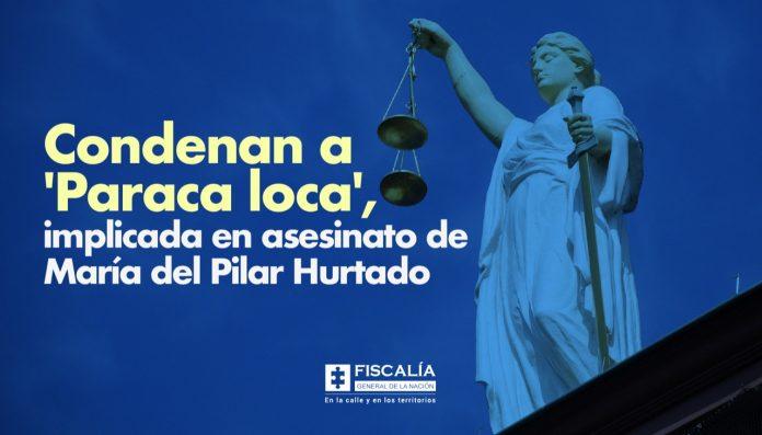 Condenan a 'Paraca loca', implicada en asesinato de María del Pilar Hurtado - Noticias de Colombia