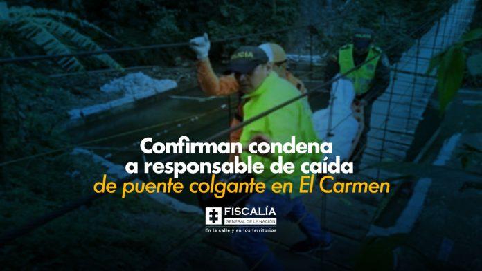 Confirman condena a responsable de caída de puente colgante en El Carmen - Noticias de Colombia