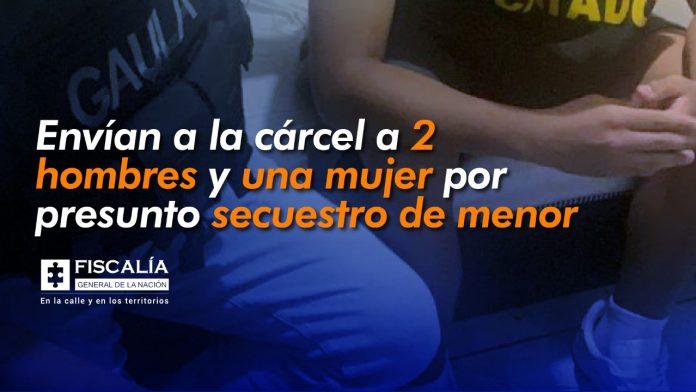 Envían a la cárcel a 2 hombres y una mujer por presunto secuestro de menor - Noticias de Colombia