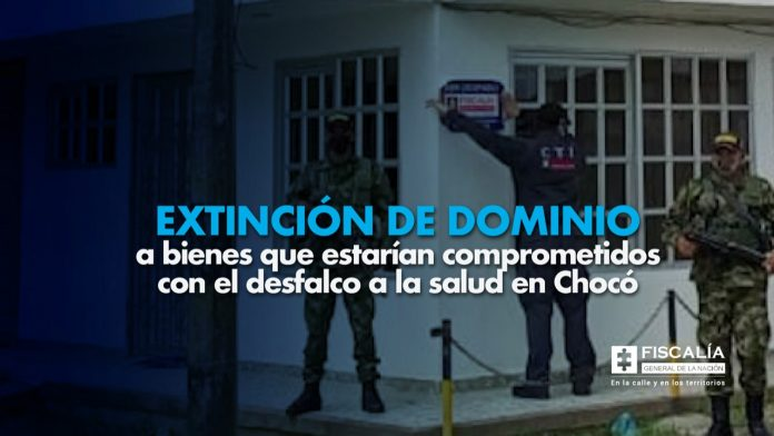 Extinción de dominio a bienes que estarían comprometidos con el desfalco a la salud en Chocó - Noticias de Colombia