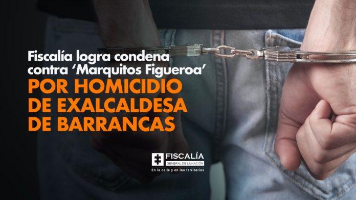 Fiscalía logra condena contra 'Marquitos Figueroa' por homicidio de exalcaldesa de Barrancas - Noticias de Colombia